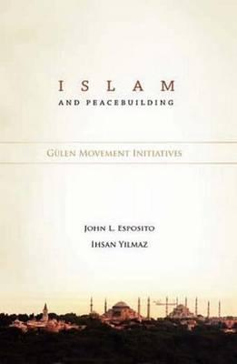 Islam and Peacebuilding: Gulen Movement Initiatives (Hardback)