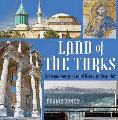 Land of the Turks: Journeying Through a Land of History & Hospitality (Paperback)