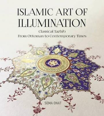 Islamic Art of Illumination: Classical Tazhib from Ottoman to Contemporary Times (Paperback)