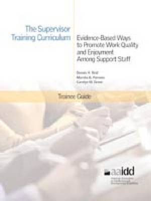The Supervisor Training Curriculum for Developmental Disability Organizations: Evidence-Based Ways to Promote Work Quality and Enjoyment Among Support Staff: Trainee Guide (Paperback)