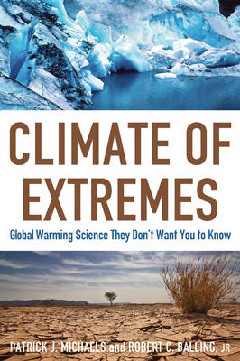 Climate of Extremes: Global Warming Science They Don't Want You to Know (Paperback)