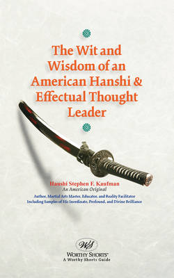 The Wit and Wisdom of an American Hanshi & Effectual Thought Leader (Paperback)
