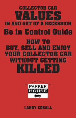 Collector Car Values in and Out of Recession: Being in Control Guide: Buy, Sell and Enjoy Your Collector Car without Getting Killed (Paperback)