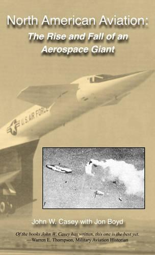 North American Aviation: The Rise and Fall of an Aerospace Giant (Hardback)