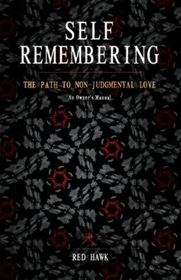 Self Remembering: The Path to Non-Judgmental Love (An Owners Manual) (Paperback)
