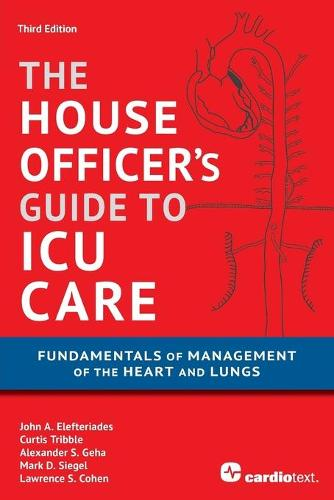 House Officer's Guide to ICU Care: Fundamentals of Management of the Heart and Lungs (Paperback)