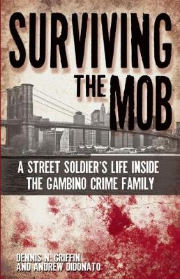 Surviving the Mob: A Street Soldier's Life Inside the Gambino Crime Family (Paperback)