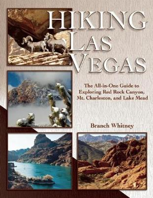 Hiking Las Vegas: The All-in-One Guide to Exploring Red Rock Canyon, Mt. Charleston, and Lake Mead (Paperback)