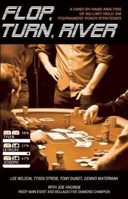 Flop, Turn, River: A Hand-By-Hand Analysis of No-Limit Hold ''em Tournament Poker Strategies (Paperback)