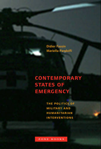 Contemporary States of Emergency - The Politics of Military and Humanitarian Interventions (Hardback)