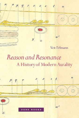 Reason and Resonance: A History of Modern Aurality - Zone Books (Hardback)
