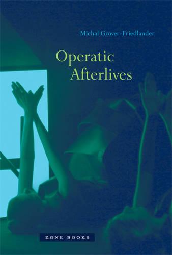 Operatic Afterlives - Zone Books (Hardback)