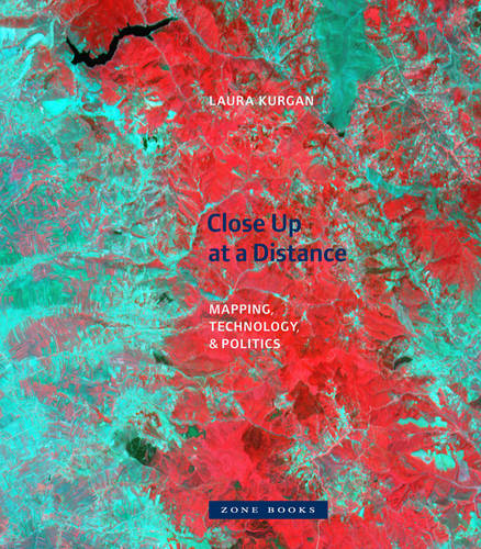 Close Up at a Distance: Mapping, Technology, and Politics - Zone Books (Hardback)
