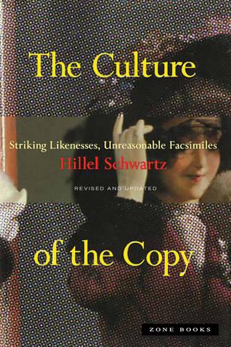 The Culture of the Copy: Striking Likenesses, Unreasonable Facsimiles - Zone Books (Paperback)