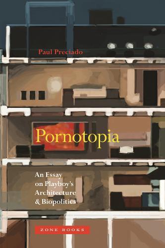 Pornotopia: An Essay on Playboy's Architecture and Biopolitics - Zone Books (Hardback)