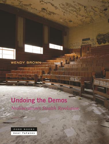 Undoing the Demos: Neoliberalism's Stealth Revolution - Zone / Near Futures (Paperback)