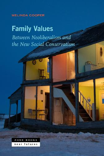 Family Values: Between Neoliberalism and the New Social Conservatism - Zone / Near Futures (Hardback)