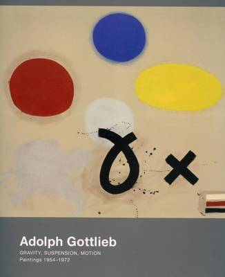 Adolph Gottleib - Gravity, Suspension, Motion. Paintings 1954-1972 (Paperback)