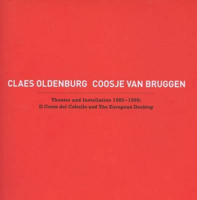 Claes Oldenburg, Coosje Van Bruggen - Theater and Installation 1985-1990: Il Corso Del Coltello (Paperback)