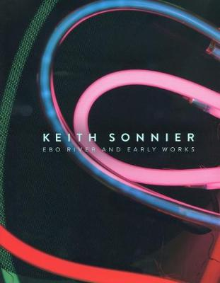 Keith Sonnier - Ebo River and Early Work (Paperback)