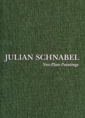 Julian Schnabel - New Plate Paintings (Hardback)