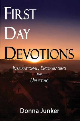 First Day Devotions: Inspirational, Encouraging and Uplifting Weekly Devotionals (Paperback)