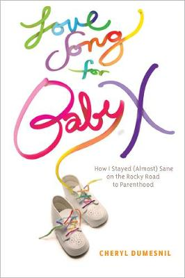 Love Song For Baby X: How I Stayed (Almost) Sane on the Rocky Road to Parenthood (Paperback)