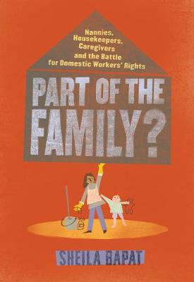 Part Of The Family?: Nannies, Housekeepers, Caregivers and the Battle for Domestic Worker's Rights (Paperback)