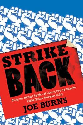 Strike Back: Using the Militant Tactics of Labor's Past to Reignite Public Sector Unionism Today (Paperback)