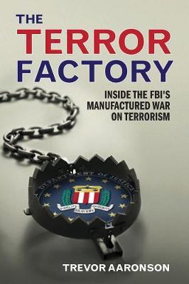 The Terror Factory: Inside the FBI's Manufactured War on Terrorism (Paperback)