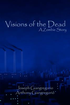 Visions of the Dead: A Zombie Story (Paperback)
