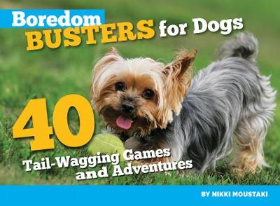 Boredom Busters for Dogs: 40 Tail-Wagging Games and Adventures (Paperback)