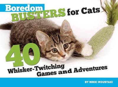 Boredom Busters for Cats: 40 Whisker-Twitching Games and Adventures (Paperback)