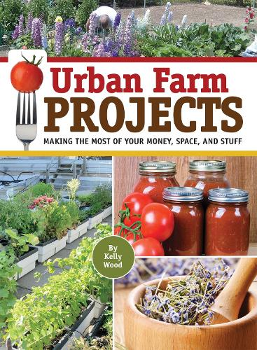 Urban Farm Projects: Making the Most of Your Money, Space and Stuff (Paperback)