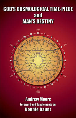 God'S Cosmological Time-Piece and Man's Destiny (Paperback)