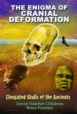 Enigma of Cranial Deformation: Elongated Skulls of the Ancients (Paperback)