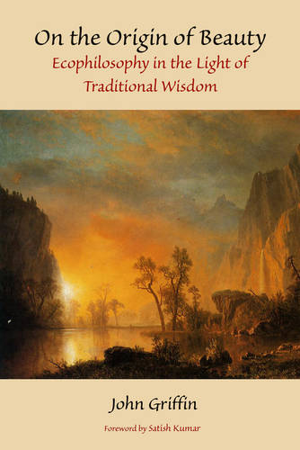On the Origin of Beauty: Ecophilosophy in the Light of Traditional Wisdom (Paperback)