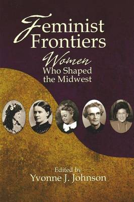 Feminist Frontiers: Women Who Shaped the Midwest (Paperback)