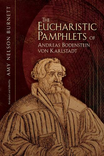 The Eucharistic Pamphlets of Andreas Bodenstein von Karlstadt - Early Modern Studies 6 (Paperback)