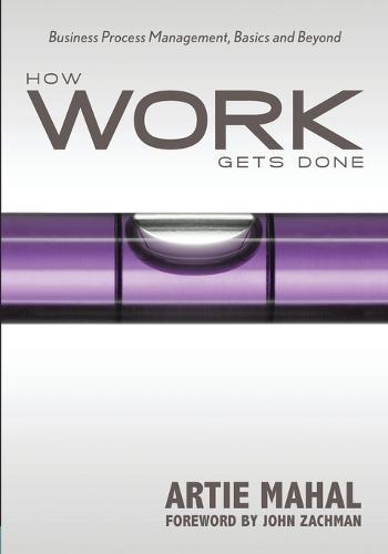 How Work Gets Done: Business Process Management, Basics & Beyond (Hardback)