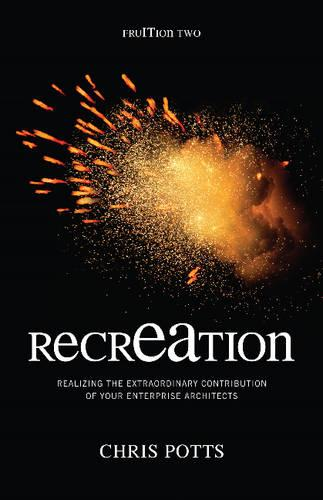 recrEAtion: Realizing the Extraordinary Contribution of Your Enterprise Architects (Hardback)