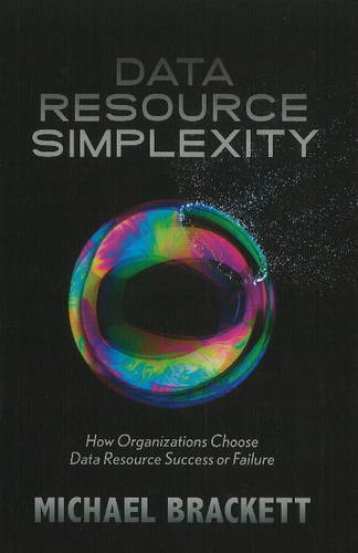 Data Resource Simplexity: How Organizations Choose Data Resource Success or Failure (Hardback)