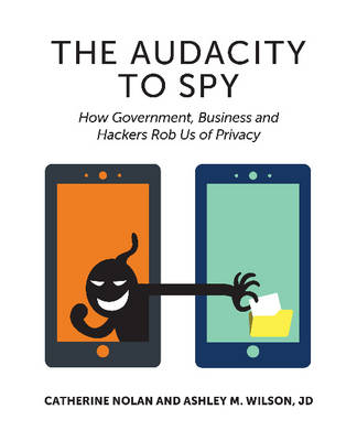 Audacity to Spy: How Government, Business & Hackers Rob Us of Privacy (Paperback)