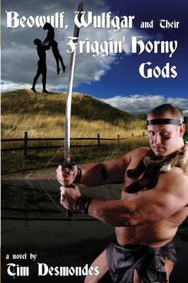 Beowulf, Wulfgar and Their Friggin' Horny Gods (Paperback)