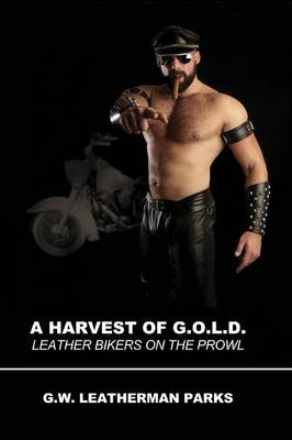 A Harvest of G.O.L.D.: Leather Bikers on the Prowl (Paperback)