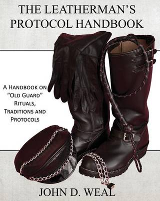 The Leatherman's Protocol Handbook: A Handbook on Old Guard Rituals, Traditions and Protocols (Paperback)