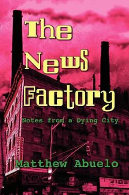 The News Factory: Notes from a Dying City (Paperback)