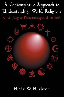 A Contemplative Approach to Understanding World Religions: C. G. Jung as Phenomenologist of the Soul (Paperback)