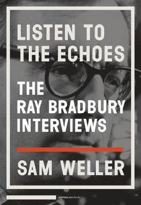 Listen To The Echoes: The Ray Bradbury Interviews (Paperback)