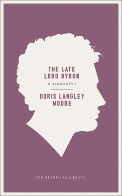 The Late Lord Byron: A Biography - Neversink (Paperback)